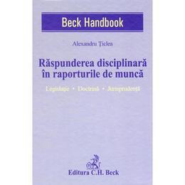 Raspunderea disciplinara in raporturile de munca - Alexandru Ticlea, editura C.h. Beck