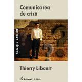 Comunicarea de criza - Thierry Libaert, editura C.h. Beck