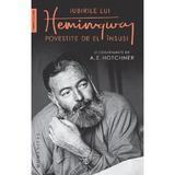 Iubirile lui Hemingway povestite de el insusi si consemnate de A.E. Hotchner - A.E. Hotchner, Ernest Hemingway, editura Humanitas