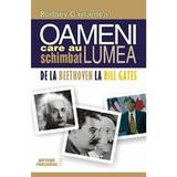Oameni care au schimbat lumea. Vol.2: De la Beethoven la Bill Gates - Rodney Castleden, editura Meteor Press