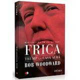 Frica. Trump la Casa Alba - Bob Woodward - PRECOMANDA, editura Litera
