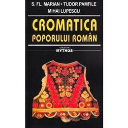 Cromatica poporului roman - s. fl. marian, tudor pamfile, mihai lupescu