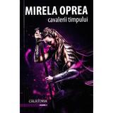 Cavalerii timpului vol.2: Calatoria - Mirela Oprea, editura Tritonic
