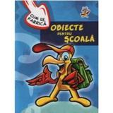 Cum se fabrica - Obiecte pentru scoala, editura Aquila