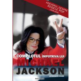 Complotul impotriva lui Michael Jackson - Aphrodite Jones, editura Aquila