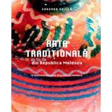 Arta traditionala din Republica Moldova - Varvara Buzila , editura Cartier