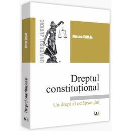 Dreptul constitutional, un drept al cetateanului - mircea criste
