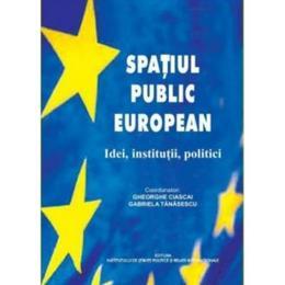 Spatiul public european - Gheorghe Ciascai, Gabriela Tanasescu, editura Ispri
