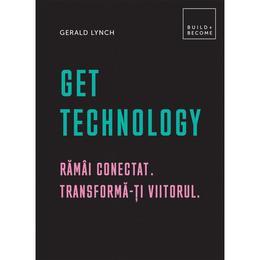Get technology. ramai conectat. trasnforma-ti viitorul - gerald lynch
