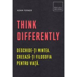 Think differently. deschide-ti mintea, creeaza-ti filosofia pentru viata - adam ferner