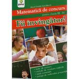 Fii Invingator! Matematica Cls 3-4 De Concurs - Eduard Dancila, Ioan Dancila, editura Gama