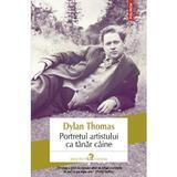 Portretul artistului ca tanar caine - Dylan Thomas, editura Polirom