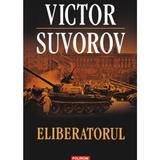 Eliberatorul - Victor Suvorov, editura Polirom