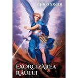 Exorcizarea raului - Chico Xavier, editura Ganesha