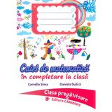 Caiet de matematica - Clasa pregatitoare - Camelia Sima, Daniela Dulica, editura Carminis