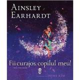 Fii curajos, copilul meu! - Ainsley Earhardt, editura Pandora
