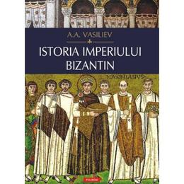 Istoria Imperiului Bizantin - A.a. Vasiliev, editura Polirom