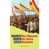 Mari Momente din Istoria romanilor - Marius Dorin Lulea