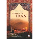 Pierdut in Iran. Jurnal de calatorie - Catalin Vrabie, editura Neverland