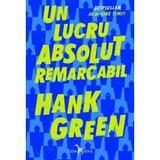 Un lucru absolut remarcabil - Hank Green, editura Leda