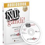 Audiobook. NU gandi! Redescopera-ti geniul creator - Erik Wahl, editura Act Si Politon