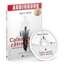 Audiobook. Calea usoara catre succes - Marc Allen, editura Act Si Politon