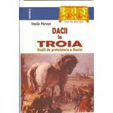 Dacii la Troia - Vasile Parvan, editura Saeculum I.o.
