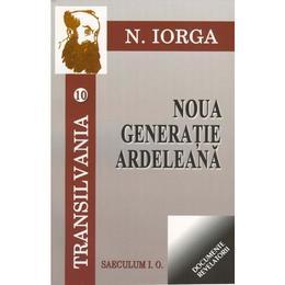 Transilvania 10+11: Noua generatie ardeleana + ceasul sacalilor - N. Iorga, editura Saeculum I.o.