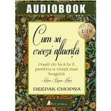 Audiobok - Cum sa creezi afluenta - Deepak Chopra, editura Act Si Politon