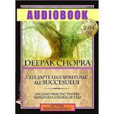 Audiobook - Cele sapte legi spirituale ale succesului - Deepak Chopra, editura Act Si Politon