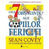 Cele 7 obisnuinte ale copiilor fericiti - Sean Covey, Stacy Curtis, editura Act Si Politon