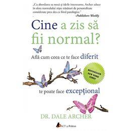 Cine a zis sa fii normal? - Dale Archer, editura Act Si Politon
