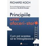 Principiile unei afaceri-star - Richard Koch, editura Act Si Politon