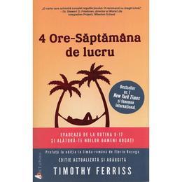 4 ore - saptamana de lucru - Timothy Ferriss, editura Act Si Politon