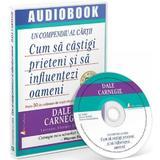 Audiobook: Cum sa castigi prieteni si sa influentezi oameni - Dale Carnegie, editura Act Si Politon