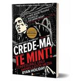 Crede-ma, te mint! - Ryan Holiday, editura Act Si Politon
