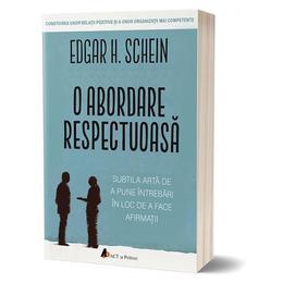 O abordare respectuoasa - Edgar H. Schein, editura Act Si Politon