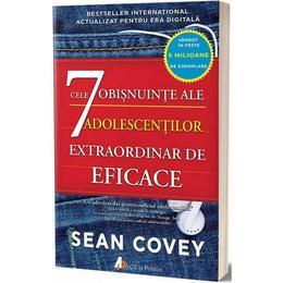 Cele 7 obisnuinte ale adolescentilor extraordinar de eficace - Sean Covey, editura Act Si Politon