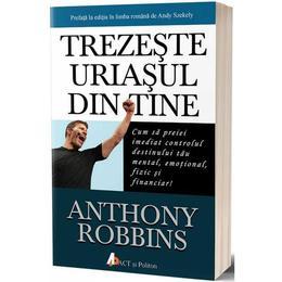 Trezeste uriasul din tine - Anthony Robbins, editura Act Si Politon