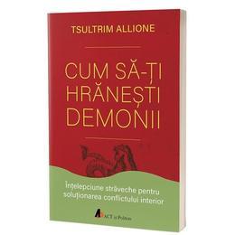 Cum sa-ti hranesti demonii - Tsultrim Allione, editura Act Si Politon