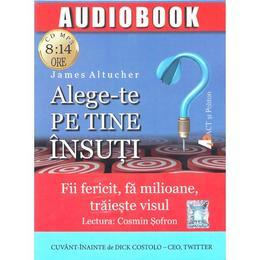 Alege-te pe tine insuti. Audiobook - James Altucher, editura Act Si Politon
