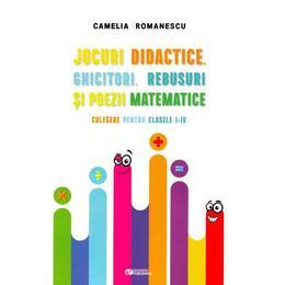 Jocuri didactice, ghicitori, rebusuri si poezii matematice - Clasele 1-4 - Camelia Romanescu, editura Rovimed