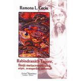 Rabindranath Tagore, fiinta metacronotopica: atipic, avangardist, universal - Ramona L. Ceciu, editura Scrisul Romanesc