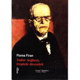 Tudor Arghezi, treptele devenirii - Florea Firan, editura Scrisul Romanesc