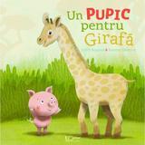 Un pupic pentru girafa - Judith Koppens, Suzanne Diederen, editura Universul Enciclopedic