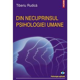 Din necuprinsul psihologiei umane - Tiberiu Rudica, editura Polirom