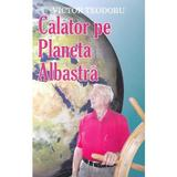 Calator pe Planeta Albastra - Victor Teodoru, editura Orizonturi