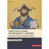 Privind catre Dumnezeul nostru - Uwe Michael Lang, editura Paralela 45