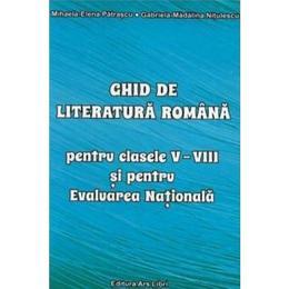 Ghid de literatura romana - Clasele 5-8 - Mihaela-Elena Patrascu, editura Ars Libri