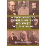 O enciclopedie a gandirii politice romanesti Vol.1: 1821-1918, editura Ispri
